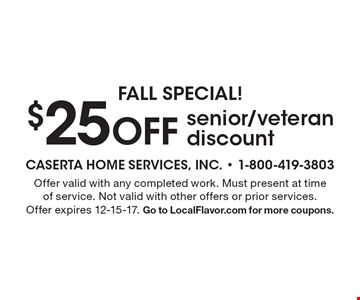 Fall Special! $25 OFF senior/veteran discount. Offer valid with any completed work. Must present at time of service. Not valid with other offers or prior services. Offer expires 12-15-17. Go to LocalFlavor.com for more coupons.