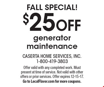 Fall Special! $25 OFF generator maintenance. Offer valid with any completed work. Must present at time of service. Not valid with other offers or prior services. Offer expires 12-15-17. Go to LocalFlavor.com for more coupons.