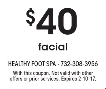 $40 facial . With this coupon. Not valid with other offers or prior services. Expires 2-10-17.