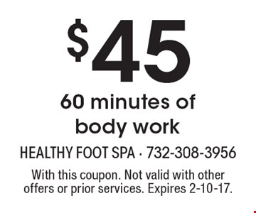 $45 60 minutes of body work. With this coupon. Not valid with other offers or prior services. Expires 2-10-17.