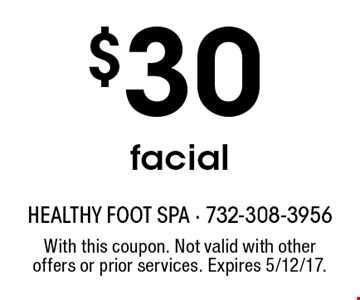 $30 facial. With this coupon. Not valid with other offers or prior services. Expires 5/12/17.