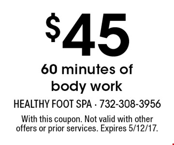 $45 60 minutes of body work. With this coupon. Not valid with other offers or prior services. Expires 5/12/17.