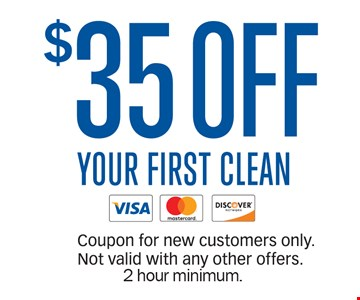 $35 off your first clean. 2 hour minimum.