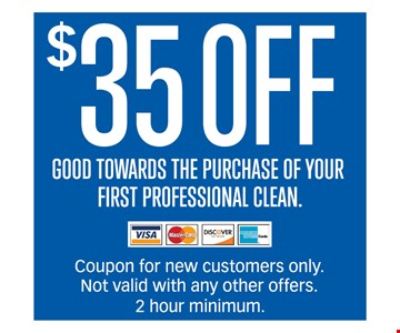$35 Off Good Towards The Purchase Of Your First Professional Clean. Coupon for new customers only. Not valid for any other offers. 2 hour minimum.