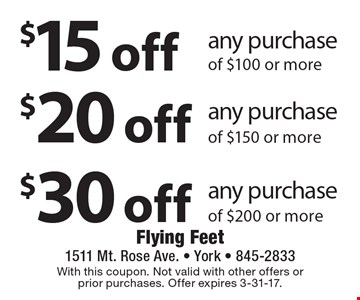$15 off any purchase of $100 or more OR $20 off any purchase of $150 or more OR $30 off any purchase of $200 or more. With this coupon. Not valid with other offers or prior purchases. Offer expires 3-31-17.