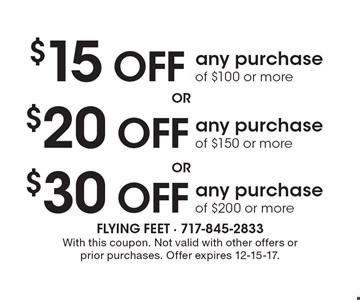 $30 OFF any purchase of $200 or more. $20 OFF any purchase of $150 or more. $15 OFF any purchase of $100 or more. With this coupon. Not valid with other offers or prior purchases. Offer expires 12-15-17.