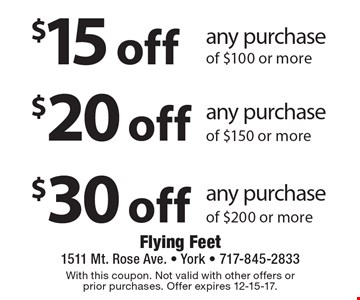 $15 off any purchase of $100 or more. $20 off any purchase of $150 or more. $30 off any purchase of $200 or more. With this coupon. Not valid with other offers or prior purchases. Offer expires 12-15-17.