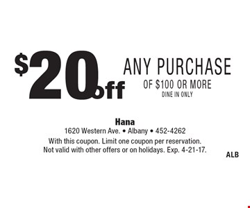 $20 off Any Purchase of $100 or more. Dine in only. With this coupon. Limit one coupon per reservation. Not valid with other offers or on holidays. Exp. 4-21-17.