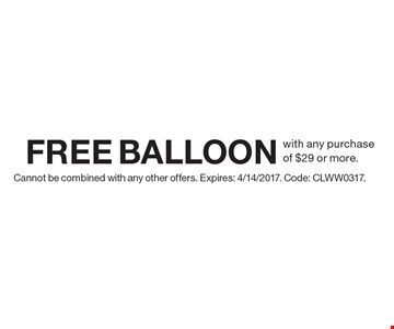 Free balloon with any purchase of $29 or more. Cannot be combined with any other offers. Expires: 4/14/2017. Code: CLWW0317.