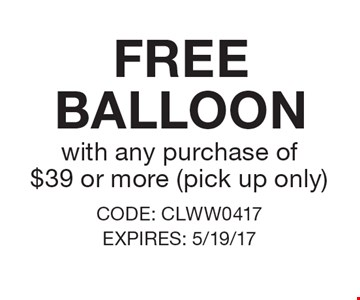 FREE BALLOON with any purchase of $39 or more (pick up only). CODE: CLWW0417 EXPIRES: 5/19/17
