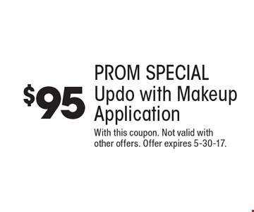 $95 Prom Special Updo with Makeup Application. With this coupon. Not valid with other offers. Offer expires 5-30-17.