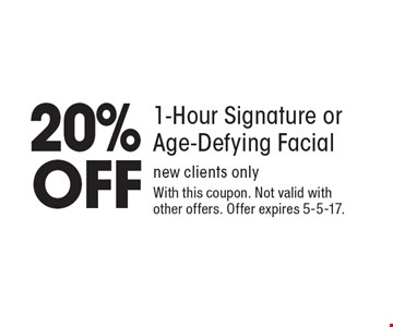 20% OFF 1-Hour Signature or Age-Defying Facial new clients only. With this coupon. Not valid with other offers. Offer expires 5-5-17.
