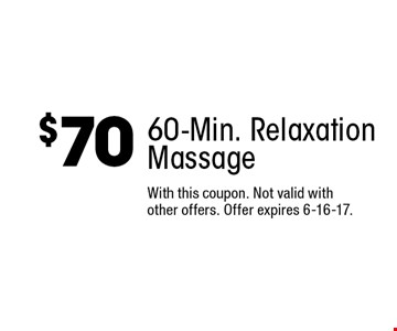 $70 60-Min. Relaxation Massage. With this coupon. Not valid with other offers. Offer expires 6-16-17.