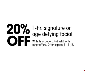 20% OFF 1-hr. signature or age defying facial. With this coupon. Not valid with other offers. Offer expires 6-16-17.