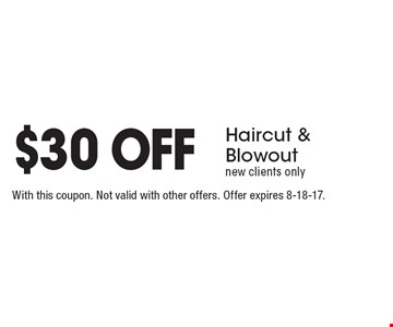$30 Off Haircut & Blowout. New clients only . With this coupon. Not valid with other offers. Offer expires 8-18-17.