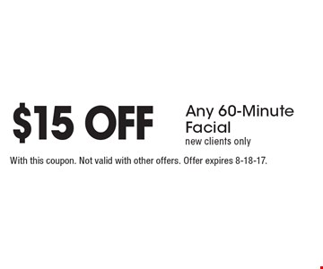 $15 Off Any 60-Minute Facial. New clients only. With this coupon. Not valid with other offers. Offer expires 8-18-17.