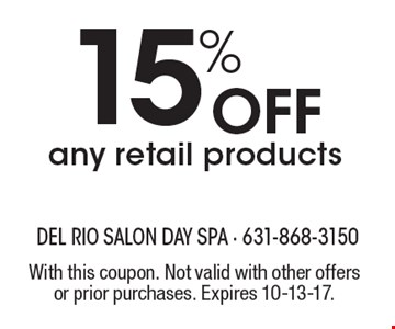 15% Off any retail products. With this coupon. Not valid with other offers or prior purchases. Expires 10-13-17.