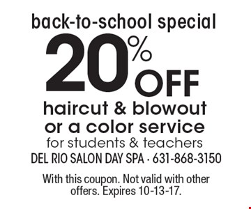 back-to-school special 20% Off haircut & blowout or a color service for students & teachers. With this coupon. Not valid with other offers. Expires 10-13-17.