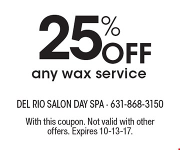 25% Off any wax service. With this coupon. Not valid with other offers. Expires 10-13-17.