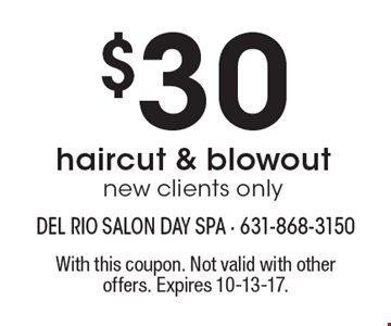 $30 haircut & blowoutnew clients only. With this coupon. Not valid with other offers. Expires 10-13-17.