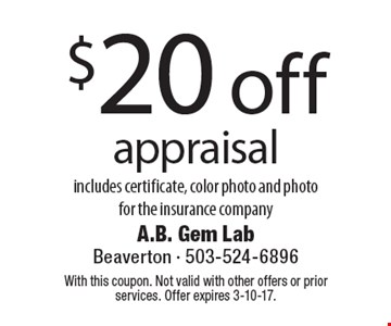 $20 off appraisal includes certificate, color photo and photo for the insurance company. With this coupon. Not valid with other offers or prior services. Offer expires 3-10-17.