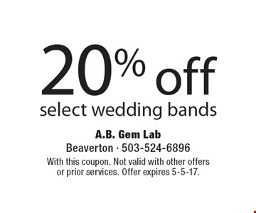 20% off select wedding bands. With this coupon. Not valid with other offers or prior services. Offer expires 5-5-17.