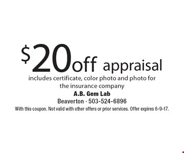 $20 off appraisal includes certificate, color photo and photo for the insurance company. With this coupon. Not valid with other offers or prior services. Offer expires 6-9-17.