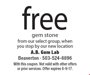 Free gem stone from our select group, when you stop by our new location. With this coupon. Not valid with other offers or prior services. Offer expires 6-9-17.