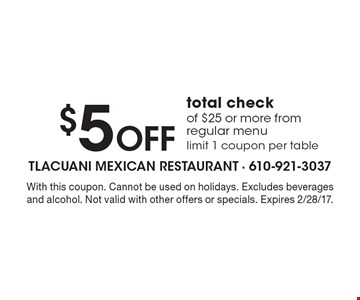 $5 off total check of $25 or more from regular menu. Limit 1 coupon per table. With this coupon. Cannot be used on holidays. Excludes beverages and alcohol. Not valid with other offers or specials. Expires 2/28/17.