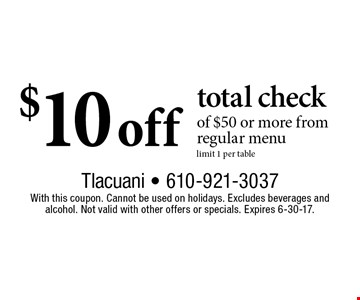 $10 off total check of $50 or more. From regular menu. Limit 1 per table. With this coupon. Cannot be used on holidays. Excludes beverages and alcohol. Not valid with other offers or specials. Expires 6-30-17.