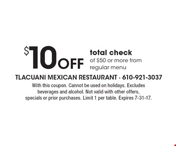 $10 off total check of $50 or more from regular menu. With this coupon. Cannot be used on holidays. Excludes beverages and alcohol. Not valid with other offers, specials or prior purchases. Limit 1 per table. Expires 7-31-17.