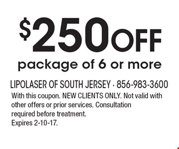 $250 OFF package of 6 or more. With this coupon. NEW CLIENTS ONLY. Not valid with other offers or prior services. Consultation required before treatment. Expires 2-10-17.