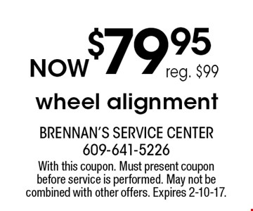 $79.95 wheel alignment. Reg. $99. With this coupon. Must present coupon before service is performed. May not be combined with other offers. Expires 2-10-17.