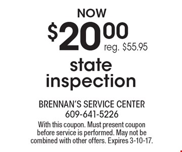 $20.00 state inspection reg. $55.95. With this coupon. Must present coupon before service is performed. May not be combined with other offers. Expires 3-10-17.