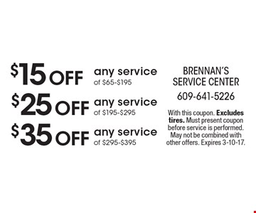 $15 Off any service of $65-$195 OR $25 Off any service of $195-$295 OR $35 Off any service of $295-$395. With this coupon. Excludes tires. Must present coupon before service is performed. May not be combined with other offers. Expires 3-10-17.