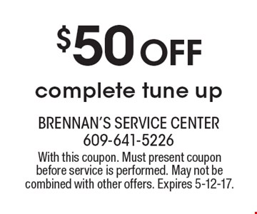 $50 Off complete tune up. With this coupon. Must present coupon before service is performed. May not be combined with other offers. Expires 5-12-17.