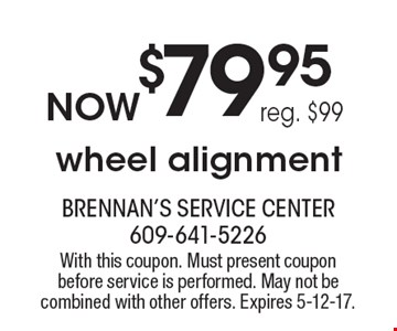 $79.95 wheel alignment. Reg. $99. With this coupon. Must present coupon before service is performed. May not be combined with other offers. Expires 5-12-17.