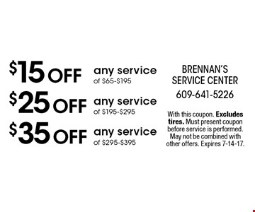 $15 off any service of $65-$195. $25 off any service of $195-$295. $35 off any service of $295-$395. With this coupon. Excludes tires. Must present coupon before service is performed. May not be combined with other offers. Expires 7-14-17.
