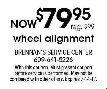 $79.95 wheel alignment. reg. $99. With this coupon. Must present coupon before service is performed. May not be combined with other offers. Expires 7-14-17.