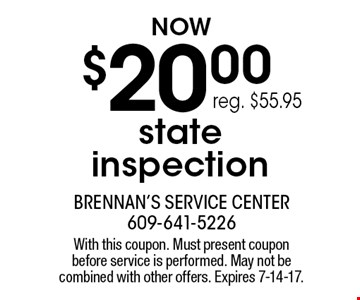 $20.00 state inspection. reg. $55.95. With this coupon. Must present coupon before service is performed. May not be combined with other offers. Expires 7-14-17.