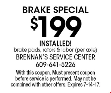$199 Brake Special installed! brake pads, rotors & labor (per axle). With this coupon. Must present coupon before service is performed. May not be combined with other offers. Expires 7-14-17.