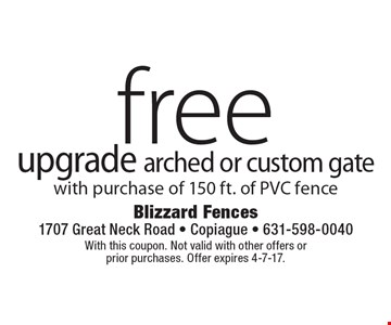 Free upgrade arched or custom gate with purchase of 150 ft. of PVC fence. With this coupon. Not valid with other offers or prior purchases. Offer expires 4-7-17.