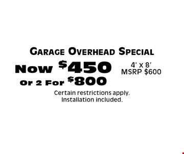 Now $450 Or 2 For $800 Garage Overhead Special 4' x 8'MSRP $600. Certain restrictions apply. Installation included.