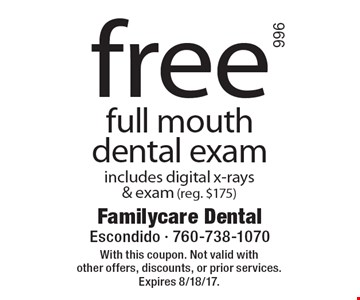 Free full mouth dental exam includes digital x-rays & exam (reg. $175). With this coupon. Not valid with other offers, discounts, or prior services. Expires 8/18/17.