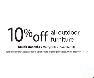 10%off all outdoor furniture. With this coupon. Not valid with other offers or prior purchases. Offer expires 4-14-17.