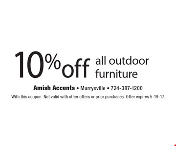 10%off all outdoor furniture. With this coupon. Not valid with other offers or prior purchases. Offer expires 5-19-17.