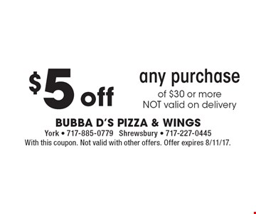 $5 off any purchase of $30 or more. NOT valid on delivery. With this coupon. Not valid with other offers. Offer expires 8/11/17.