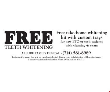 Free Teeth Whitening. Free take-home whitening kit with custom trays for new PPO or cash patients with cleaning & exam. Teeth must be decay free and no gum (periodontal) disease prior to fabrication of bleaching trays. Cannot be combined with other offers. Offer expires 3/31/17.