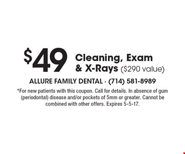 $49 Cleaning, Exam & X-Rays ($290 value). *For new patients with this coupon. Call for details. In absence of gum (periodontal) disease and/or pockets of 5mm or greater. Cannot be combined with other offers. Expires 5-5-17.