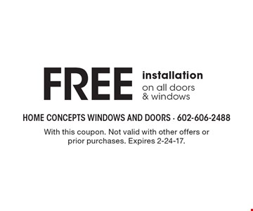 Free installation on all doors & windows. With this coupon. Not valid with other offers or prior purchases. Expires 2-24-17.
